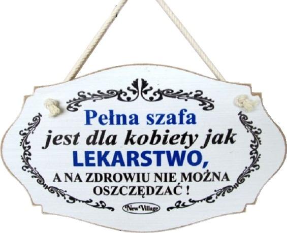 Tabliczka drewniana - Pełna szafa jest dla kobiety jak lekarstwo, a na zdrowiu...