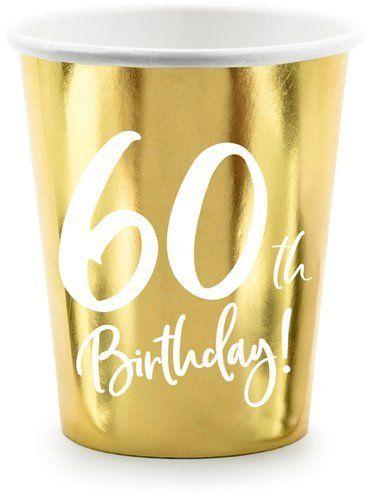 Kubeczki na 60 urodziny 60th Birthday złote 220ml 6 sztuk KPP73-60-019M