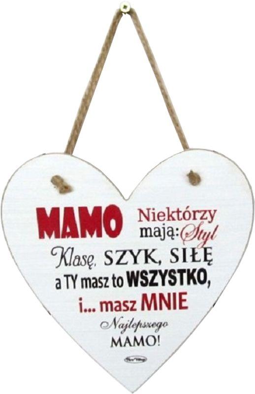 Tabliczka drewniana -Mamo niektórzy mają: styl, klasę, szyk, siłę, a Ty masz... - serce